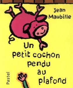 Jean maubille l 39 cole des loisirs - Petit cochon pendu au plafond ...