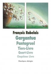 Gargantua, Pantagruel, Tiers-Livre, Quart-Livre, Cinquième-Livre
