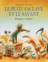 Petit esclave et le savant (Le): Bonaparte en Egypte