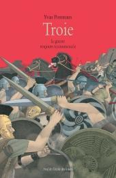 Troie, la guerre toujours recommencée (d'après L'Iliade d'Homère)