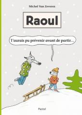 Raoul - T'aurais pu prévenir avant de partir...