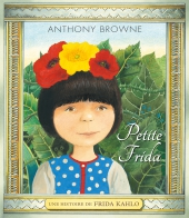 Petite Frida - Une histoire de Frida Kahlo