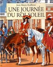 Journée du Roi Soleil (Une) (Louis XIV)