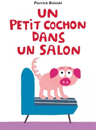 Petit cochon dans un salon un l 39 cole des loisirs for Pas d cochon dans mon salon comptine