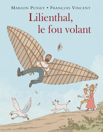 Lilienthal Le Fou Volant L Ecole Des Loisirs